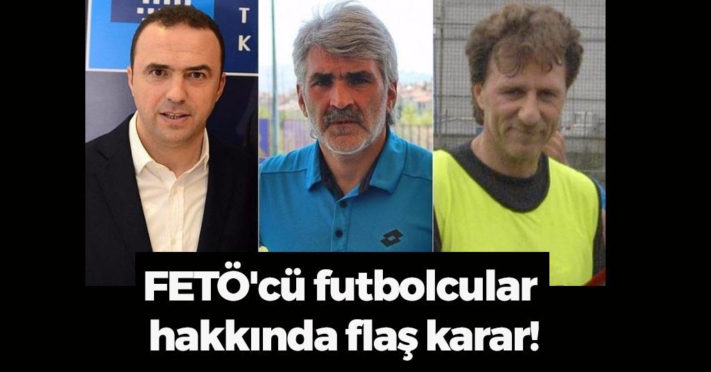 FETÖ'cü futbolcular  hakkında flaş karar!