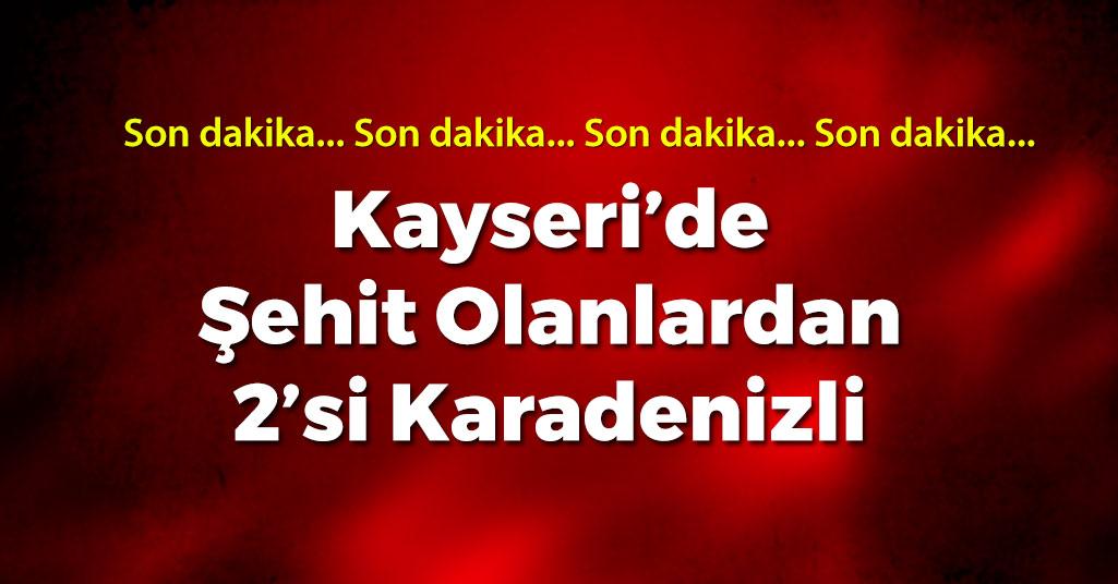 Kayseri'de Şehit Olanlardan 2'si Karadenizli