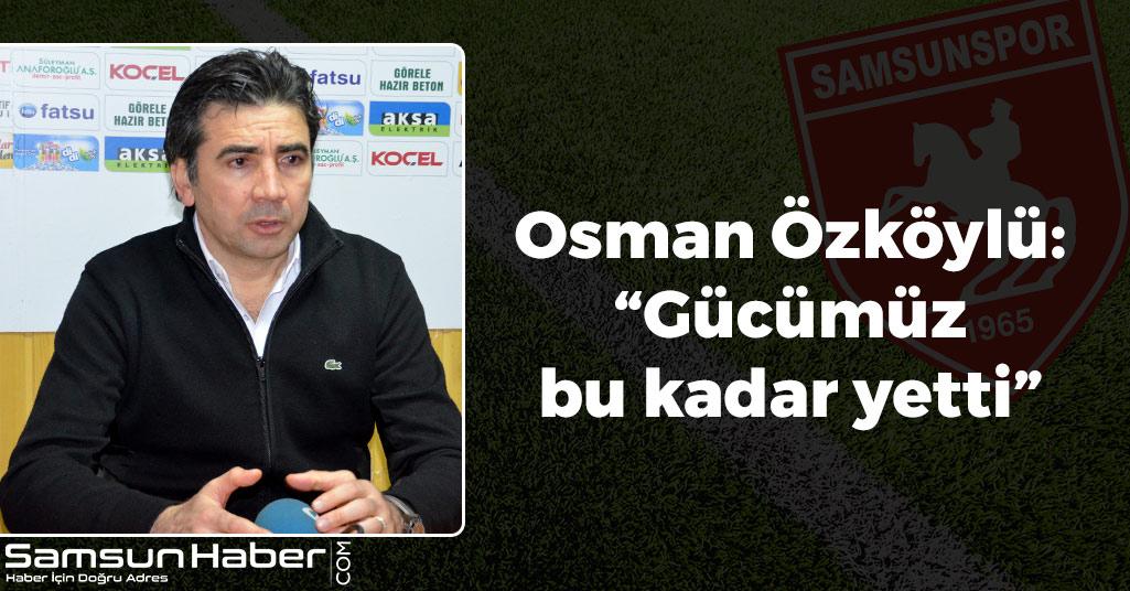 Osman Özköylü: 'Gücümüz bu kadar yetti'