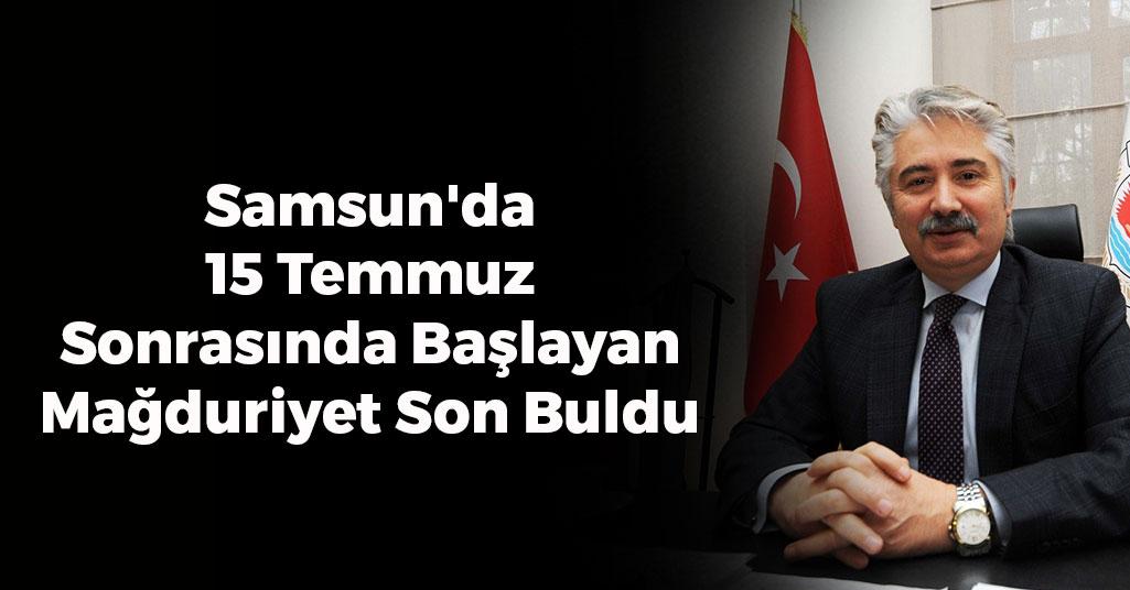 Samsun'da 15 Temmuz Sonrasında Başlayan Mağduriyet Son Buldu