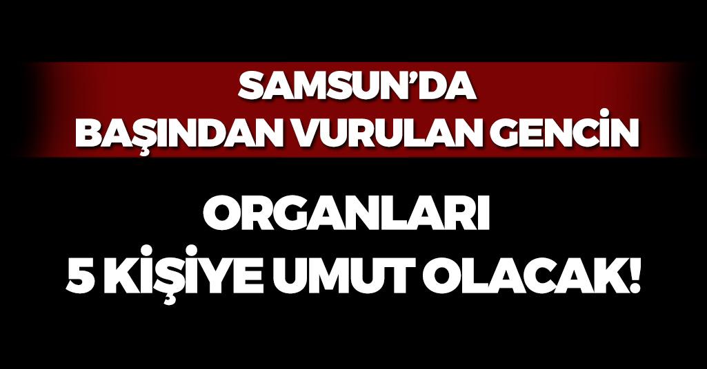 Samsun'da Başından Vurularak Ölen Genç 5 Kişiye Umut Olacak