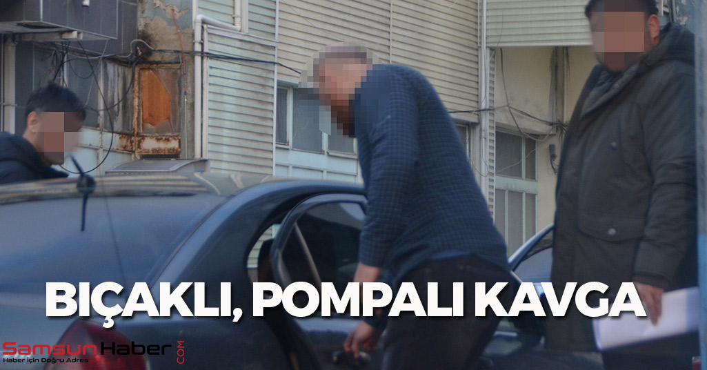 Samsun'da Bıçaklı, Pompalı Kavga