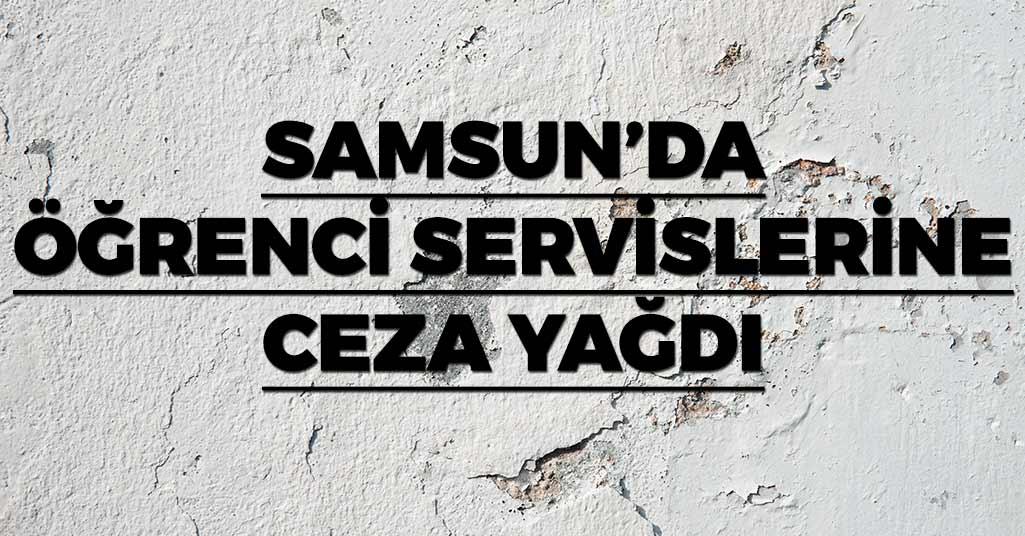Samsun'da Öğrenci Servislerine Ceza Yağdı