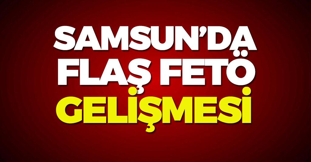 Samsun'da Yürütülen FETÖ Soruşturmasında Flaş Gelişme