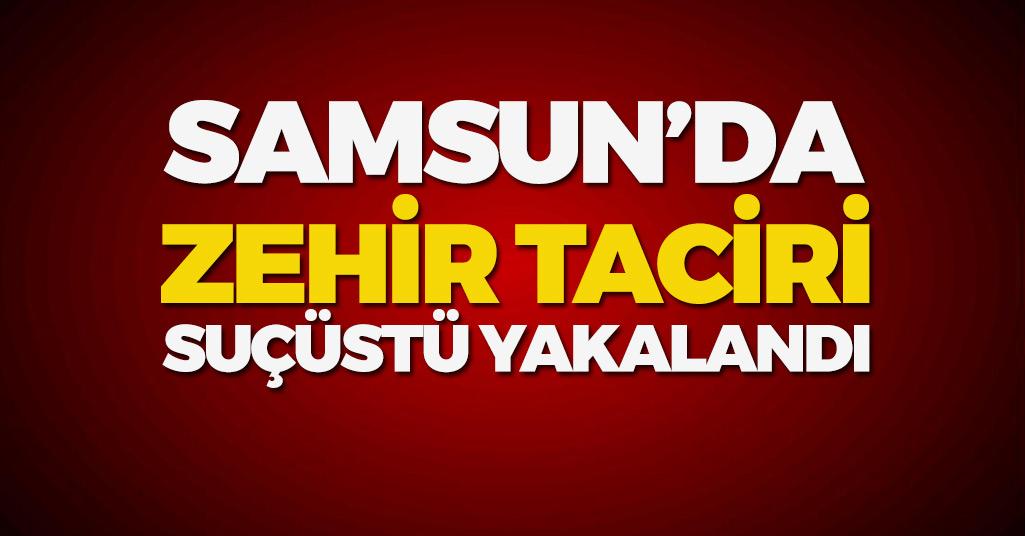 Samsun'da Zehir Tacirine Suç Üstü
