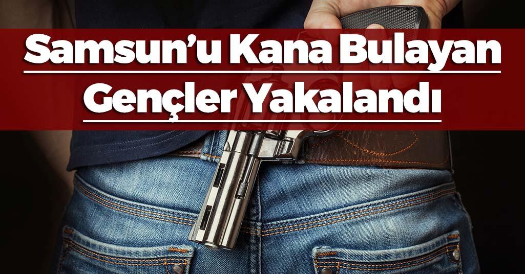 Samsun'u Kana Bulayan Gençler Yakalandı