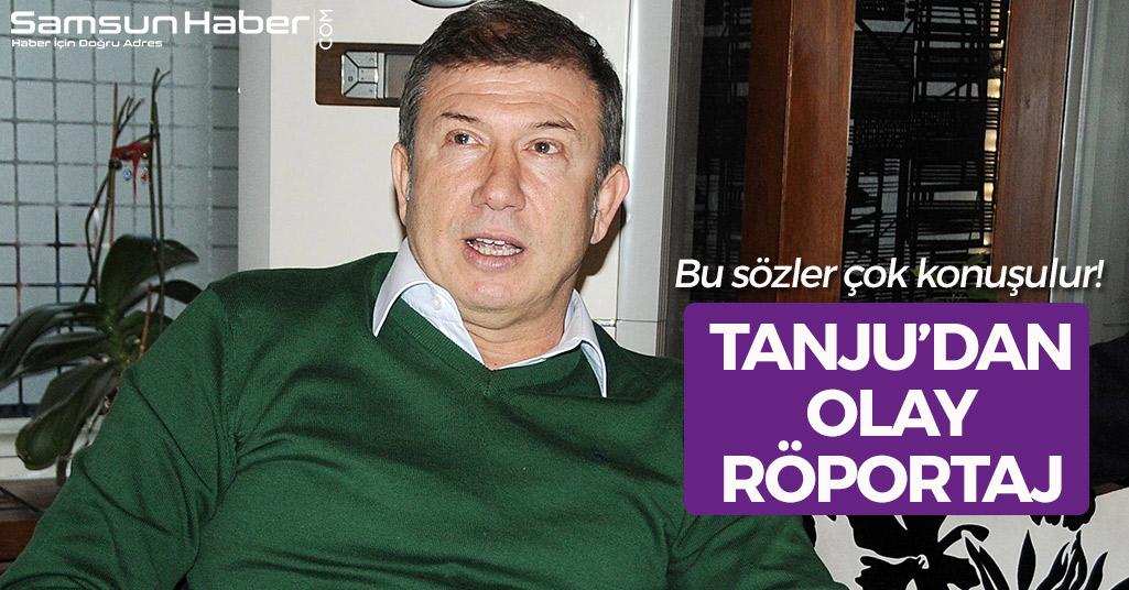 Tanju Çolak'tan Olay Röportaj