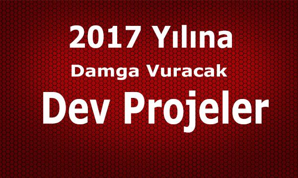 2017 Yılı Ses Getirecek Projeleriyle Geliyor
