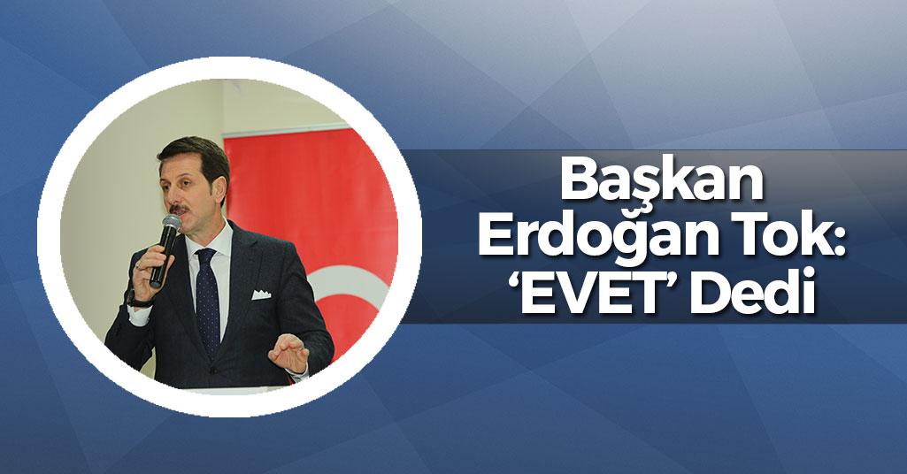 Erdoğan Tok: 'Evet' Dedi