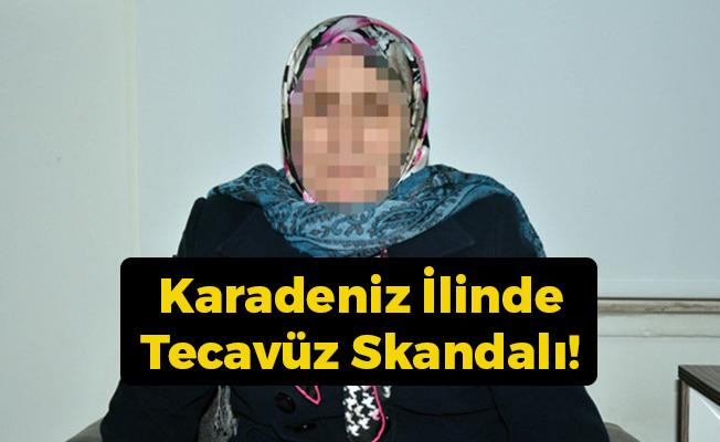 Karadeniz İlinde Tecavüz Skandalı!
