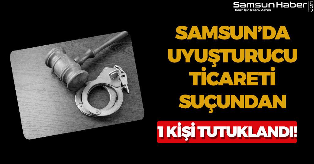 Samsun'da 1 Kişiye Uyuşturucu Ticareti Suçundan Tutuklama