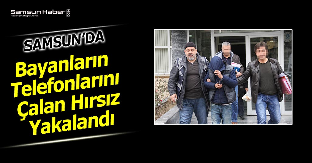 Samsun'da Cep Telefonu Hırsızı Yakalandı