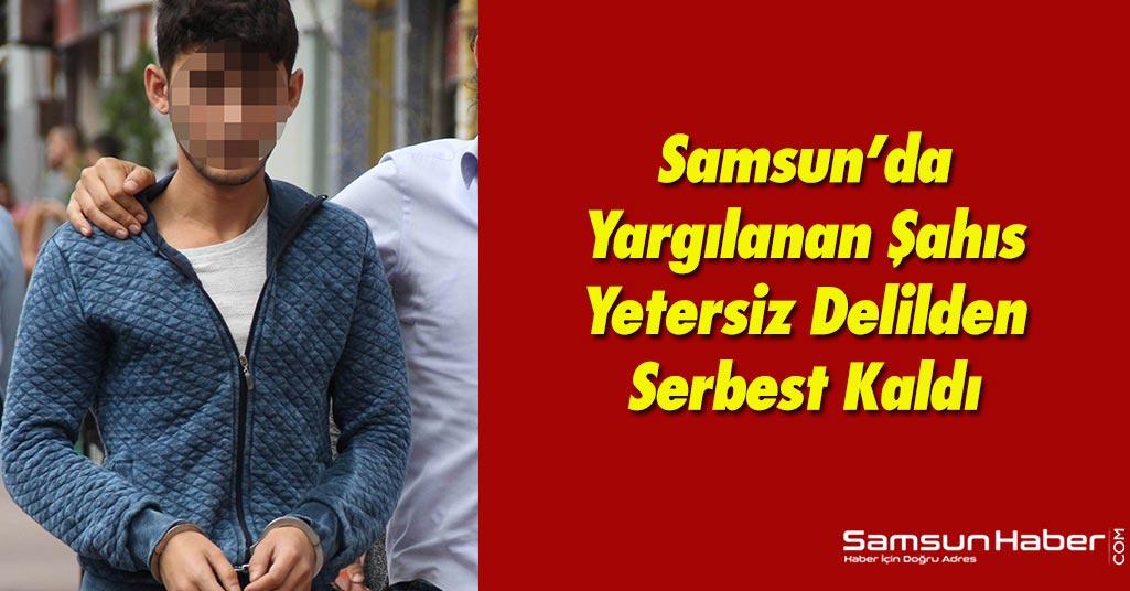 Samsun'da Yargılanan Şahıs Delil Yetersizliğinden Serbest Kaldı