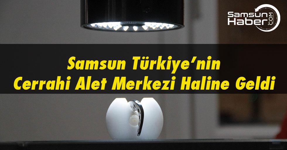 Samsun Türkiye'nin Cerrahi Alet Merkezi Oldu