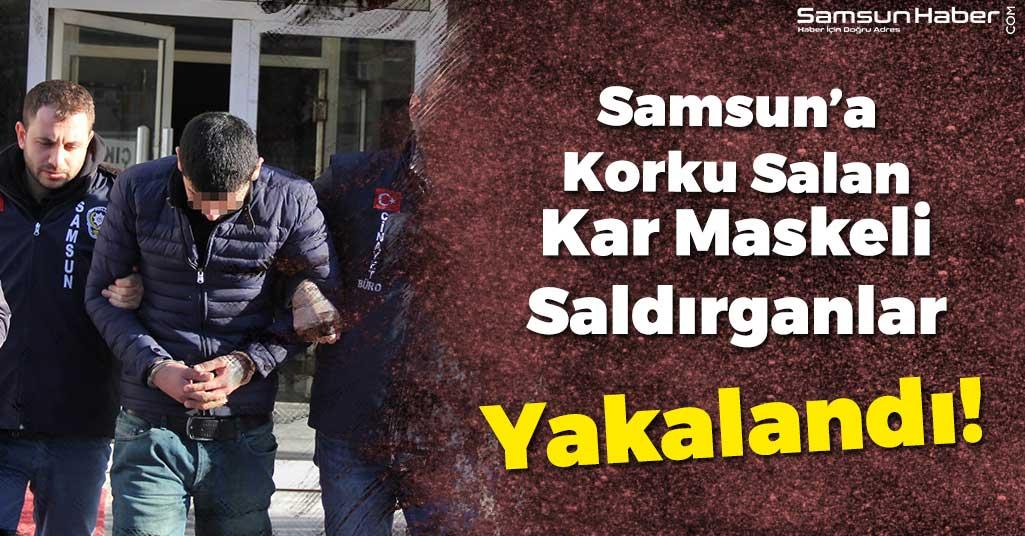 Samsun'a Korku Salan Maskeli Saldırganlar Yakalandı