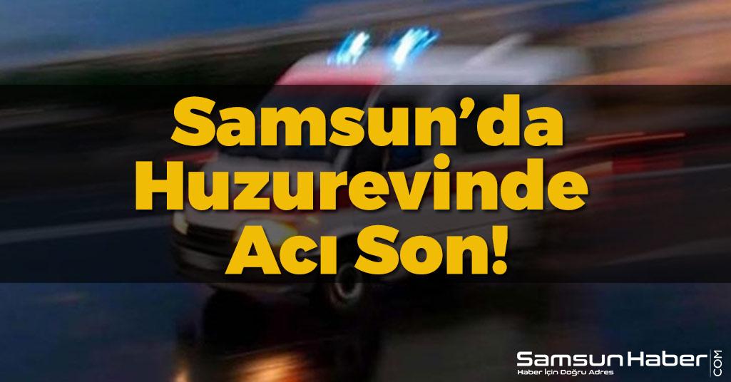 Samsun'da Huzurevinde Acı Son!