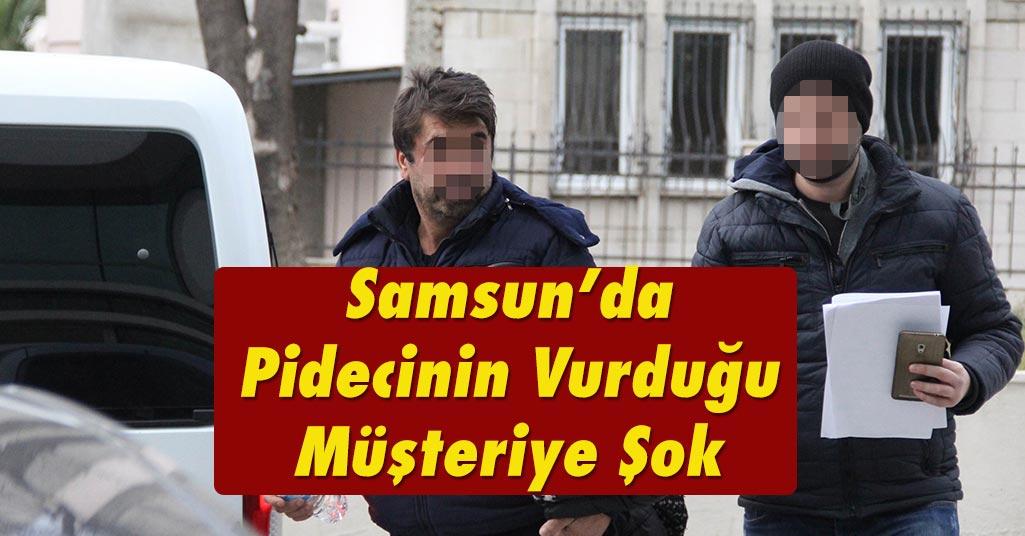 Samsun'da Pidecinin Vurduğu Müşteriye Tutuklama Şoku