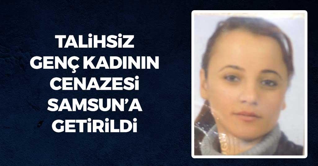 Talihsiz Genç Kadının Cenazesi Samsun'a Getirildi