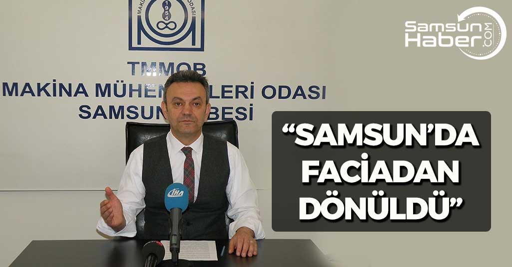 Kadir Gürkan: 'Samsun'da faciadan dönüldü'