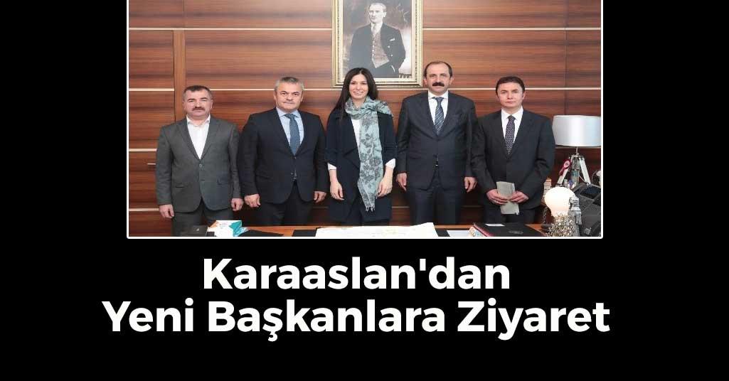 Karaaslan'dan Yeni Başkanlara Ziyaret