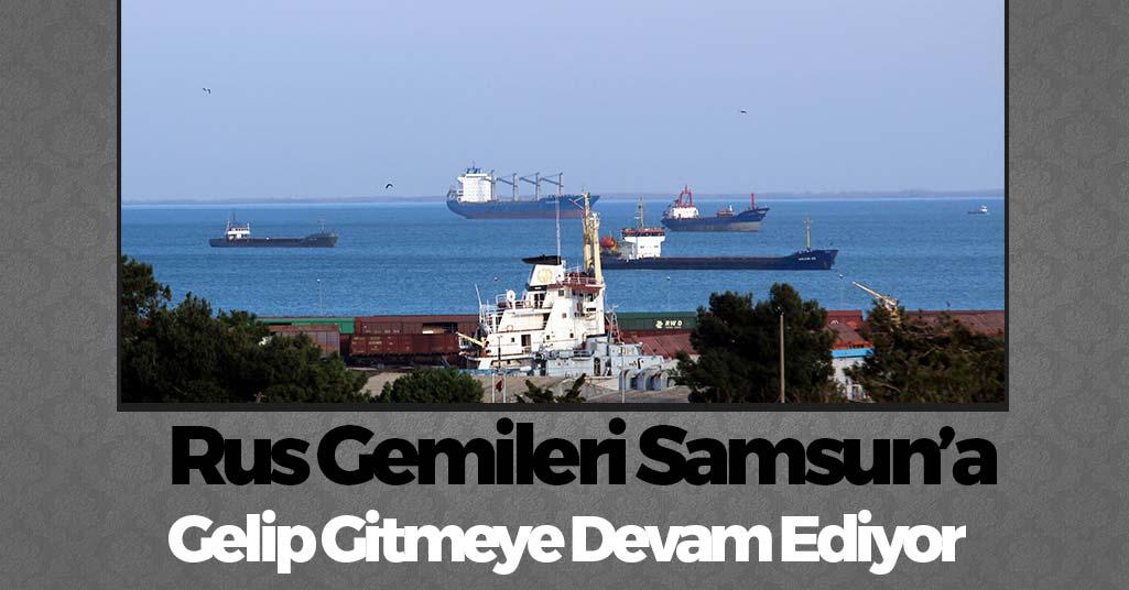Rus Gemileri Samsun'a Gelip Gitmeye Devam Ediyor