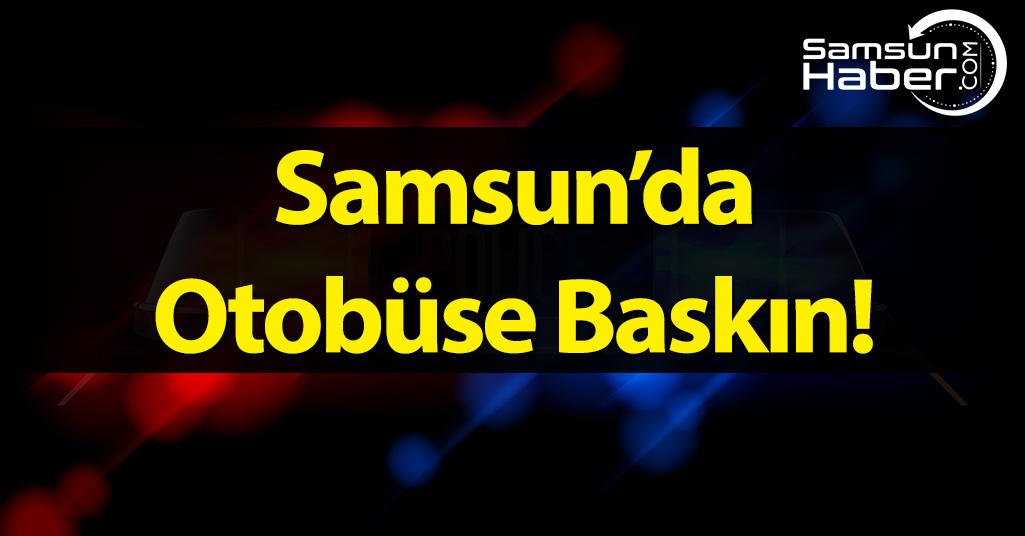 Samsun'da Otobüse Baskın!