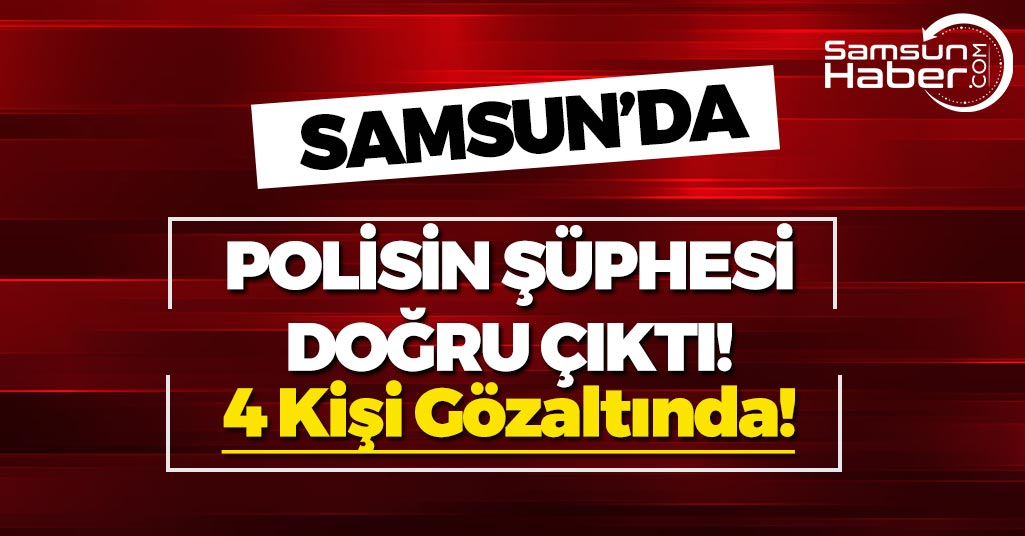 Samsun'da Polisin Şüphesi Doğru Çıktı!