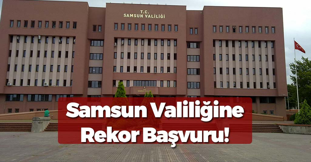 Samsun'da Valiliğe 1 Yılda Rekor Başvuru