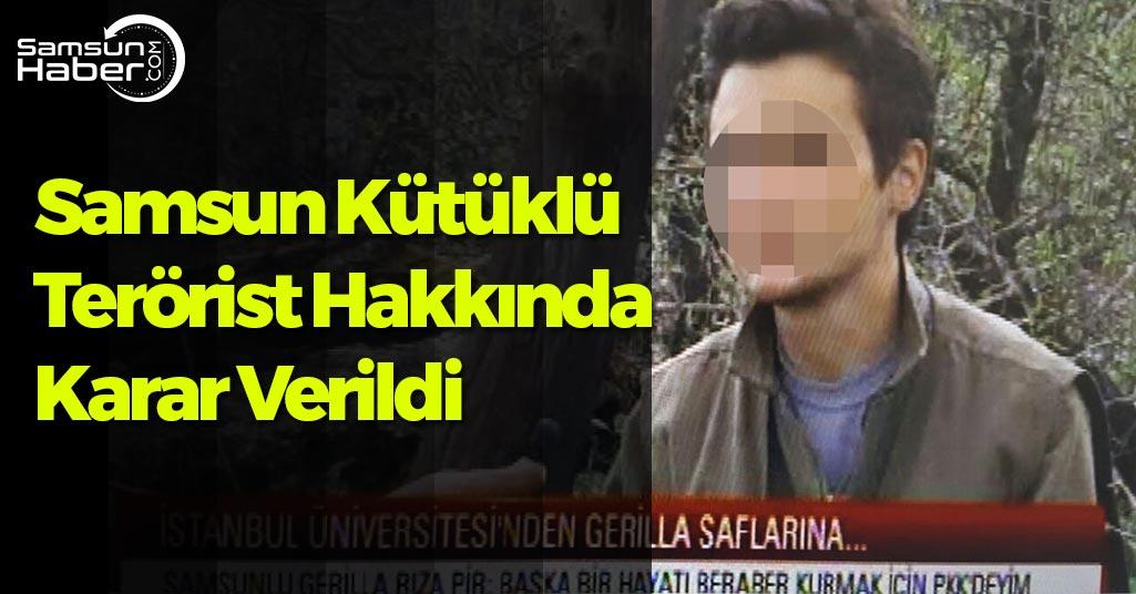 Samsun Kütüklü Terörist Hakkında Karar Verildi