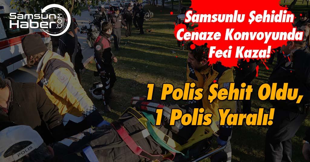 Samsunlu Şehidin Cenaze Konvoyunda Feci Kaza! 1 Polis Şehit...