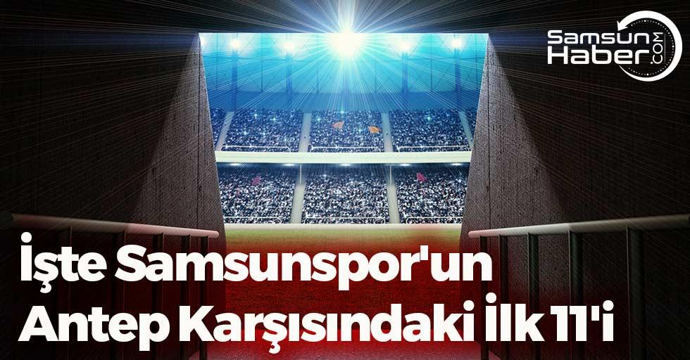 İşte Samsunspor'un Antep Karşısındaki İlk 11'i