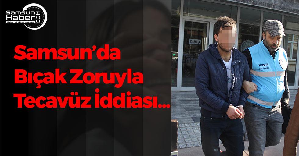 Samsun'da Bıçak Zoruyla Tecavüz İddiası...