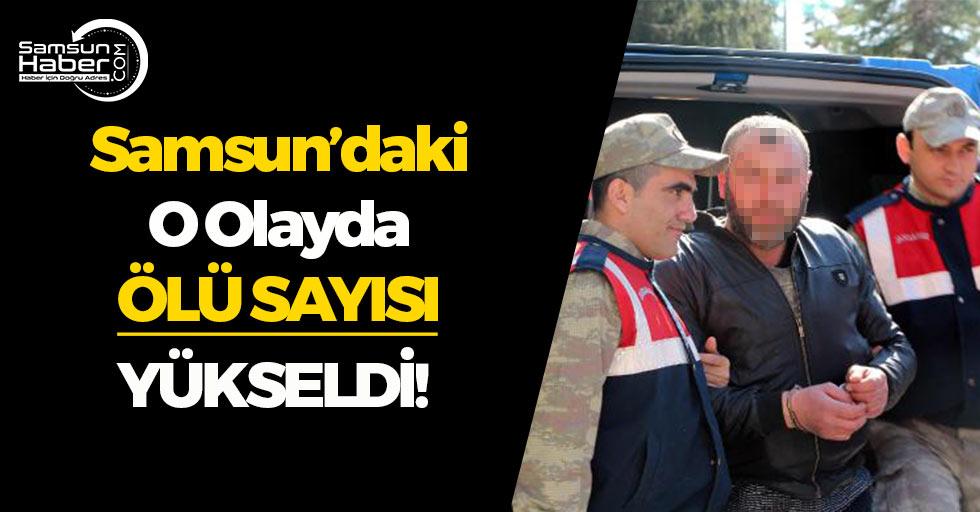 Samsun'daki O Olayda Ölü Sayısı Yükseldi!