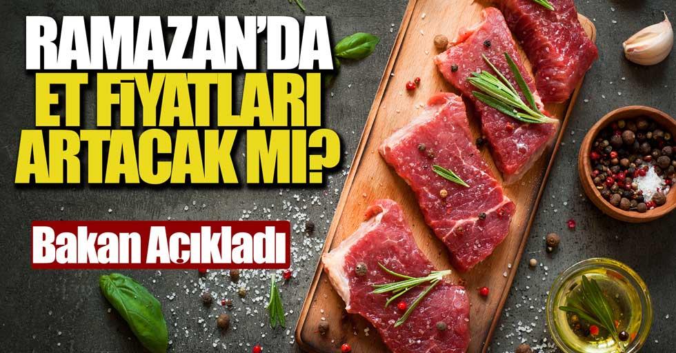 Ramazan'da et fiyatları nasıl olacak? Bakan açıkladı