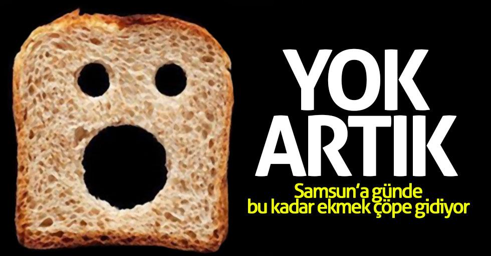 Samsun'da 30 bin ekmek çöpe gidiyor