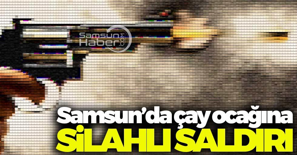 Samsun'da çay ocağına silahlı saldırı