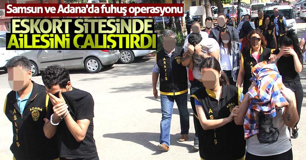 Samsun ve Adana'da eskort operasyonu: Ailesini çalıştırdı