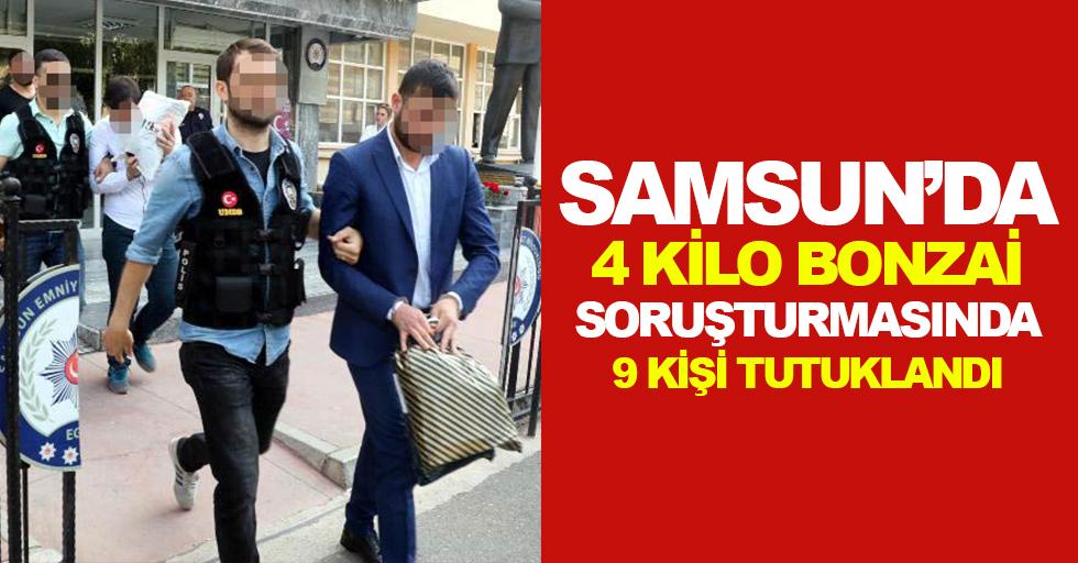 Samsun'da 4 kilo bonzaiyle yakalanan 10 kişilik çeteden 9'u tutuklandı