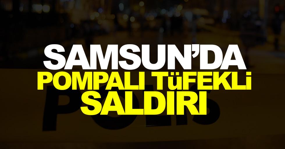 Samsun'da pompalı tüfekli saldırı