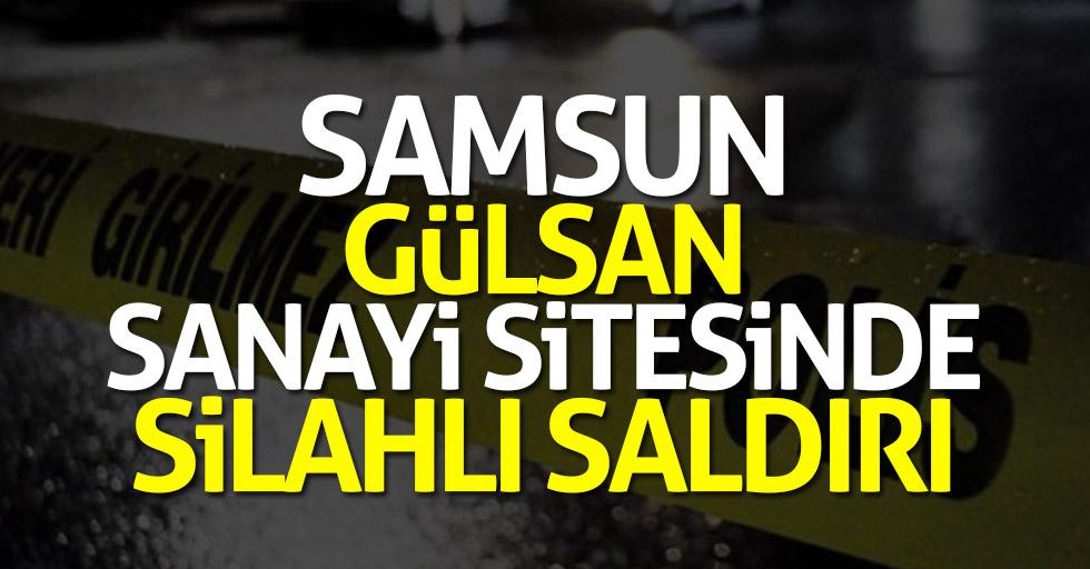 Samsun Gülsan Sanayi Sitesinde silahlı saldırı