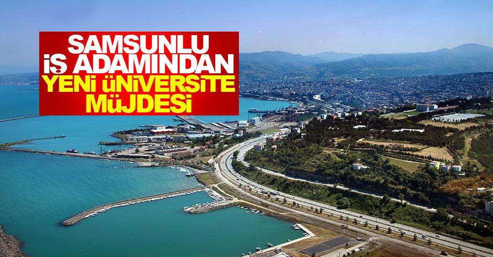 Samsunlu iş adamından şehre yeni üniversite müjdesi