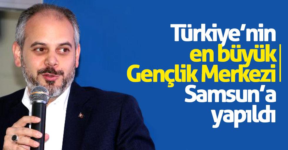 Türkiye'nin en büyük gençlik merkezi Samsun'a yapıldı