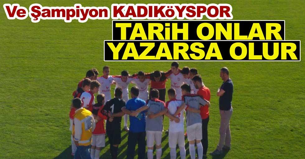 Ve Şampiyon Kadıköyspor... Tarihi onlar yazarsa olur…