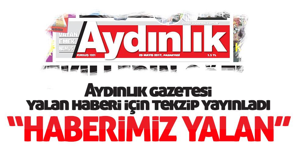 Aydınlık Gazetesi o haber için yine tekzip yayınladı