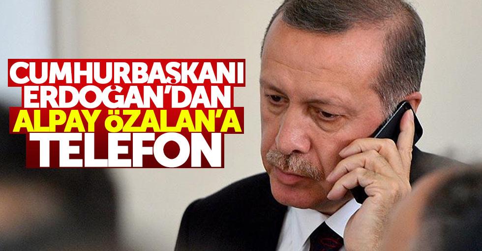 Cumhurbaşkanı Erdoğan'dan Alpay Özalan'a telefon