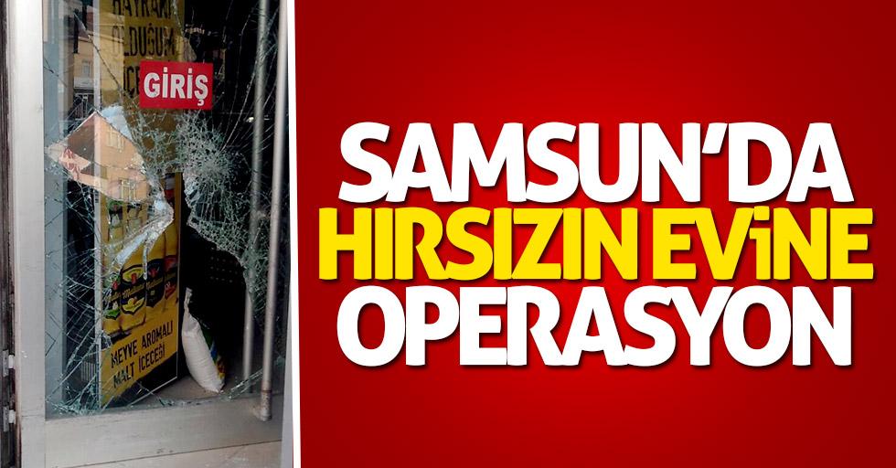 Samsun'da hırsızın evine operasyon