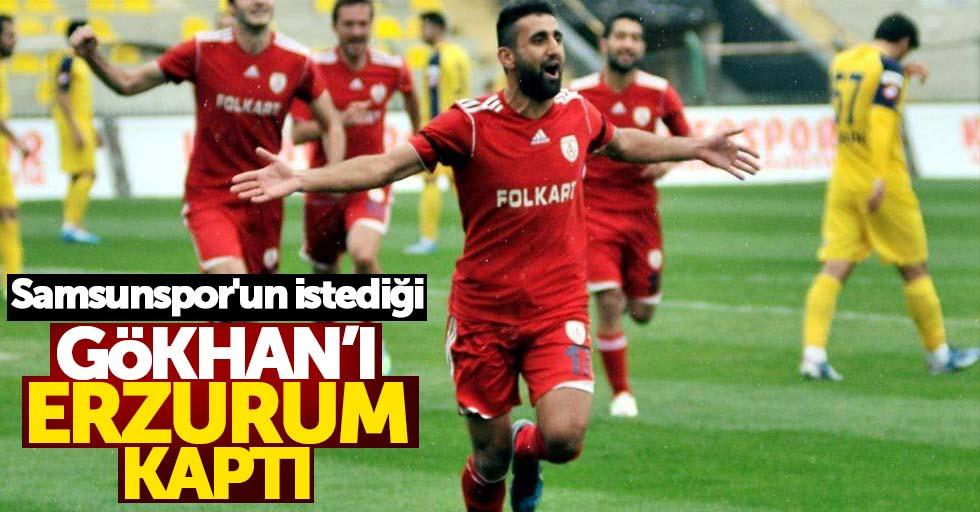Samsunspor'un istediğiGökhan'ı Erzurum kaptı