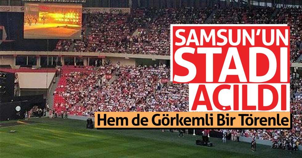 Samsun'un stadı açıldı