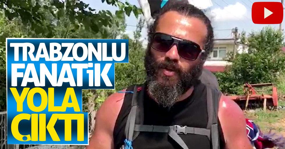 Trabzonlu fanatik yola çıktı