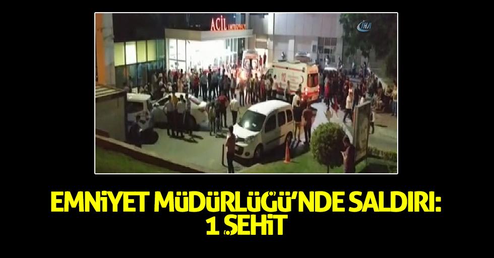 Emniyet Müdürlüğü'nde polise saldırı: 1 şehit